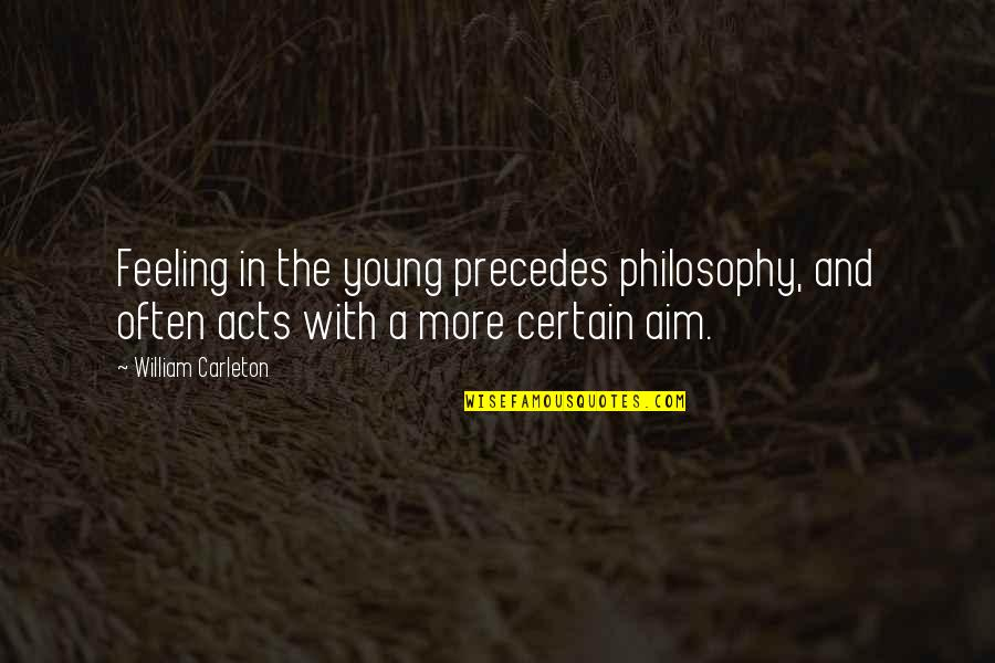 Carleton Quotes By William Carleton: Feeling in the young precedes philosophy, and often