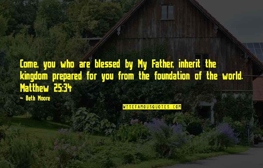 Carlito Way Quotes By Beth Moore: Come, you who are blessed by My Father,
