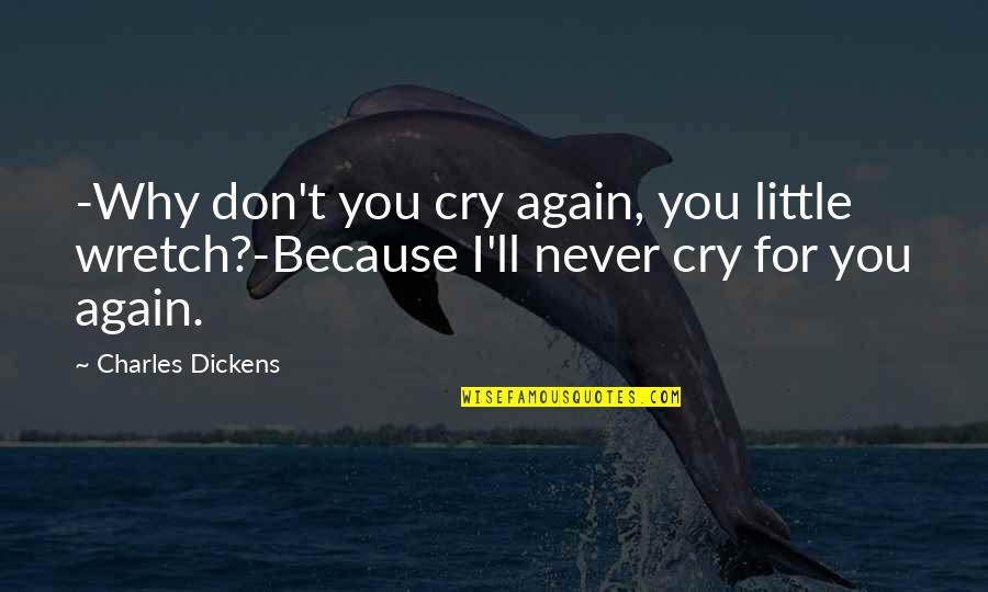 Carlito Way Quotes By Charles Dickens: -Why don't you cry again, you little wretch?-Because