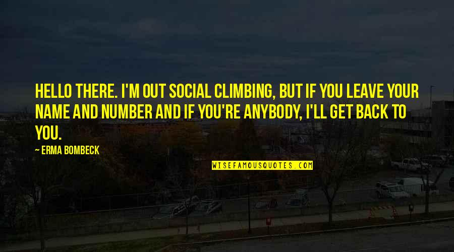 Carlito Way Quotes By Erma Bombeck: Hello there. I'm out social climbing, but if