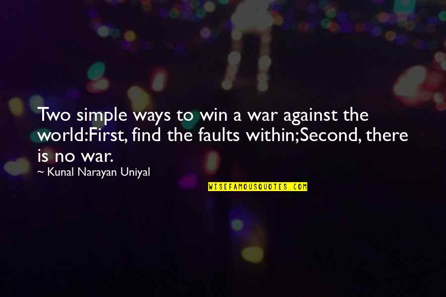 Carlito Way Quotes By Kunal Narayan Uniyal: Two simple ways to win a war against