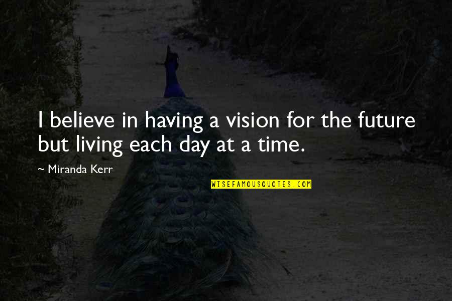 Carlito Way Quotes By Miranda Kerr: I believe in having a vision for the