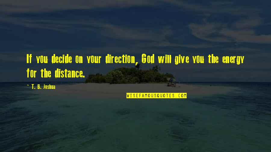 Carlito Way Quotes By T. B. Joshua: If you decide on your direction, God will
