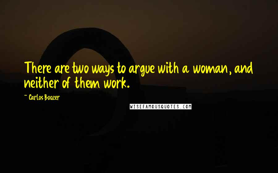 Carlos Boozer quotes: There are two ways to argue with a woman, and neither of them work.