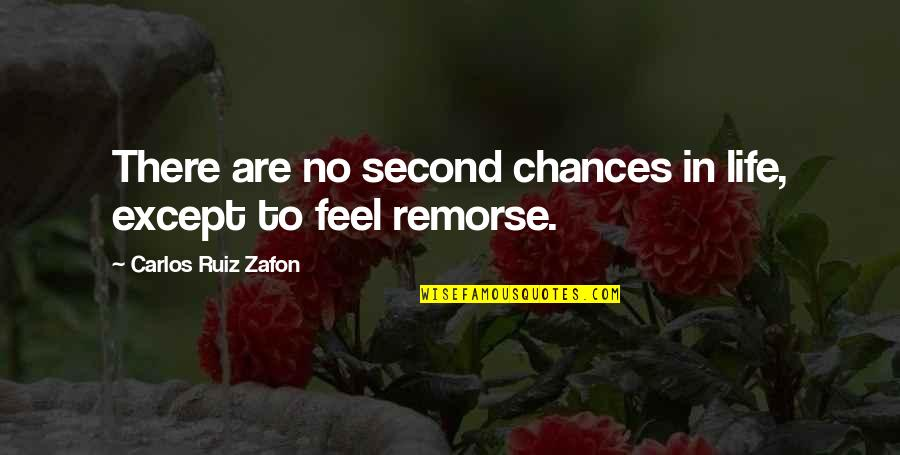 Carlos Ruiz Quotes By Carlos Ruiz Zafon: There are no second chances in life, except