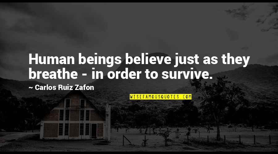 Carlos Ruiz Quotes By Carlos Ruiz Zafon: Human beings believe just as they breathe -