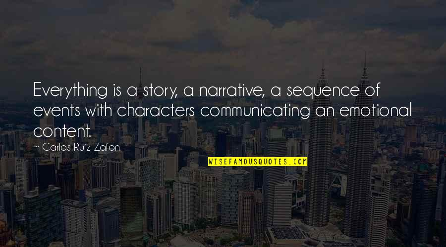 Carlos Ruiz Quotes By Carlos Ruiz Zafon: Everything is a story, a narrative, a sequence