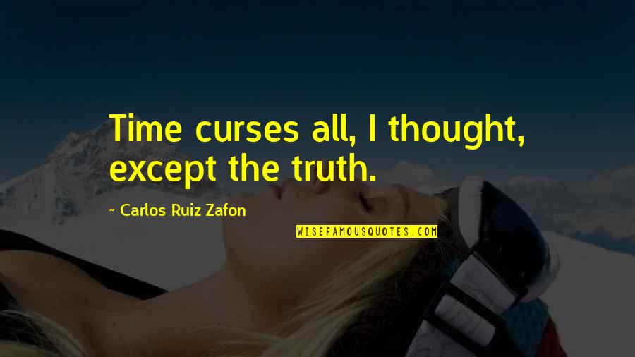 Carlos Ruiz Quotes By Carlos Ruiz Zafon: Time curses all, I thought, except the truth.