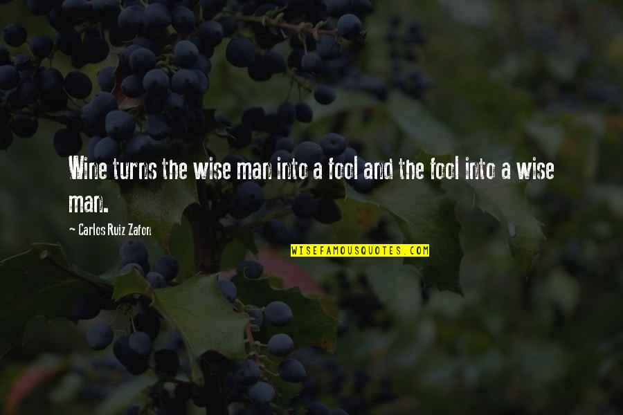 Carlos Ruiz Quotes By Carlos Ruiz Zafon: Wine turns the wise man into a fool