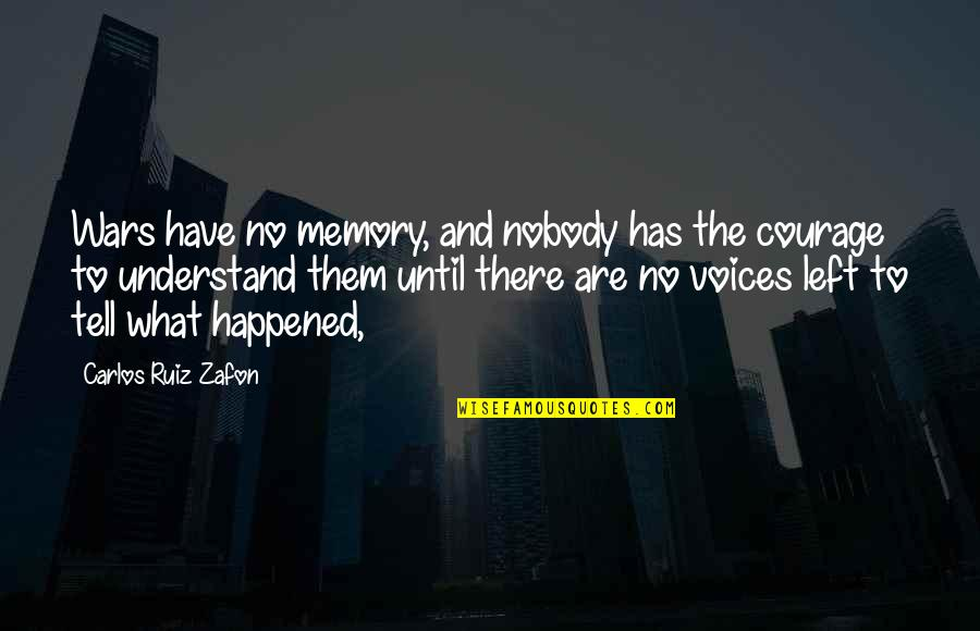 Carlos Ruiz Quotes By Carlos Ruiz Zafon: Wars have no memory, and nobody has the