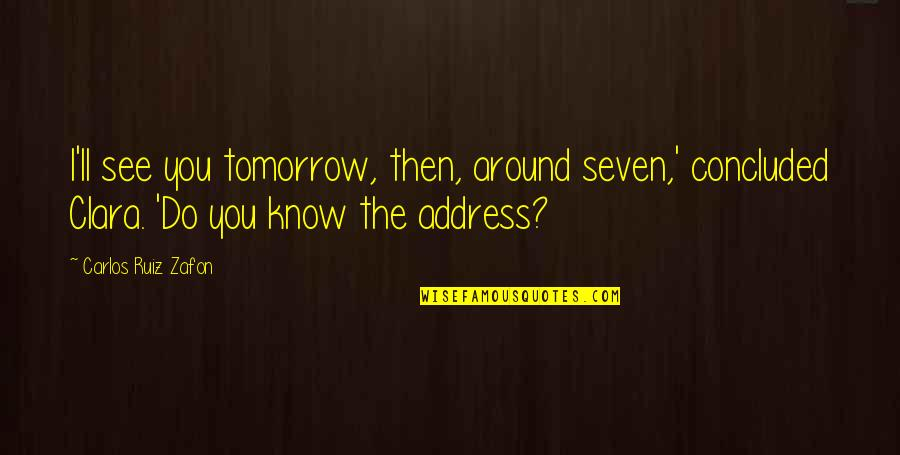 Carlos Ruiz Quotes By Carlos Ruiz Zafon: I'll see you tomorrow, then, around seven,' concluded