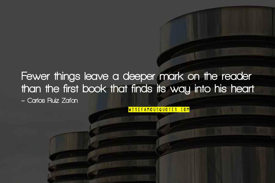 Carlos Ruiz Quotes By Carlos Ruiz Zafon: Fewer things leave a deeper mark on the