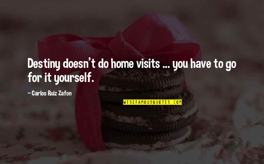 Carlos Ruiz Quotes By Carlos Ruiz Zafon: Destiny doesn't do home visits ... you have