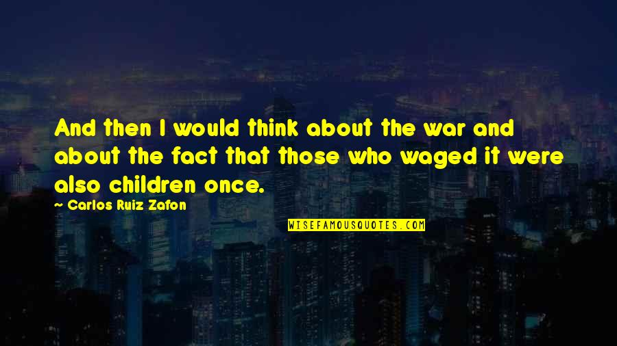 Carlos Ruiz Quotes By Carlos Ruiz Zafon: And then I would think about the war