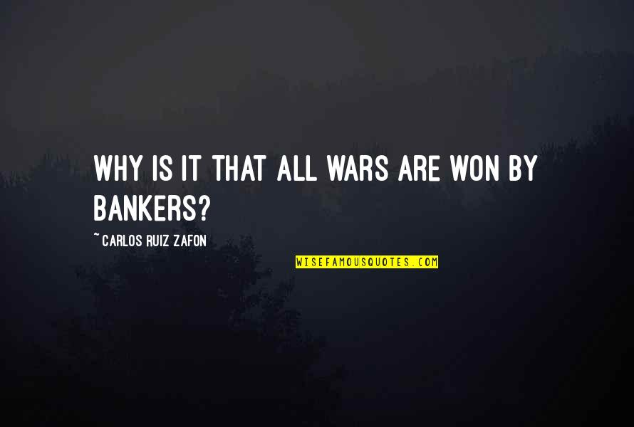 Carlos Ruiz Quotes By Carlos Ruiz Zafon: Why is it that all wars are won