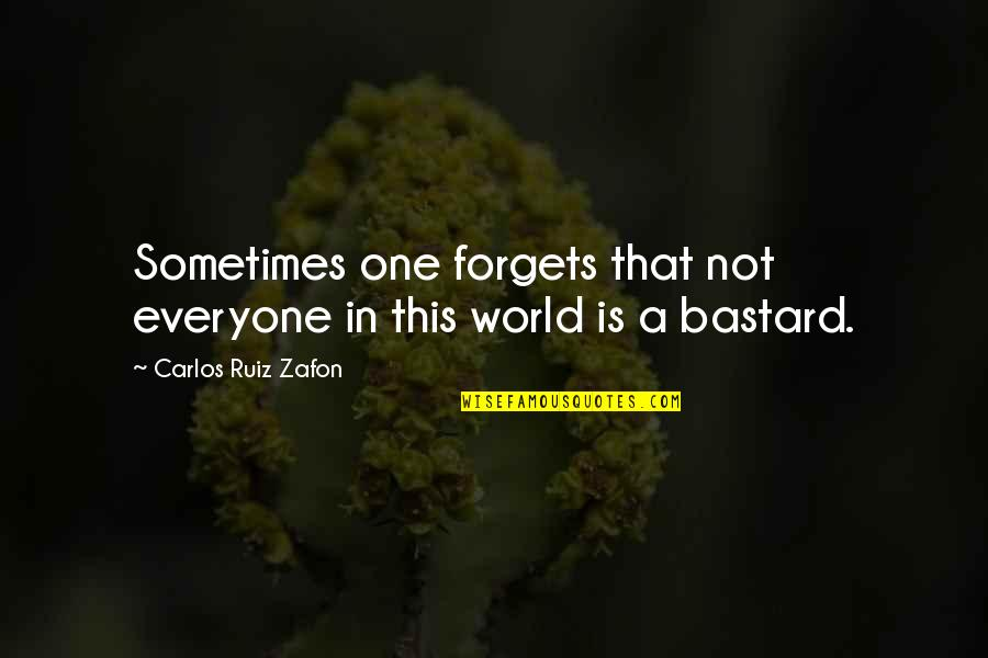 Carlos Ruiz Quotes By Carlos Ruiz Zafon: Sometimes one forgets that not everyone in this