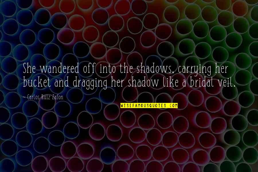 Carlos Ruiz Quotes By Carlos Ruiz Zafon: She wandered off into the shadows, carrying her