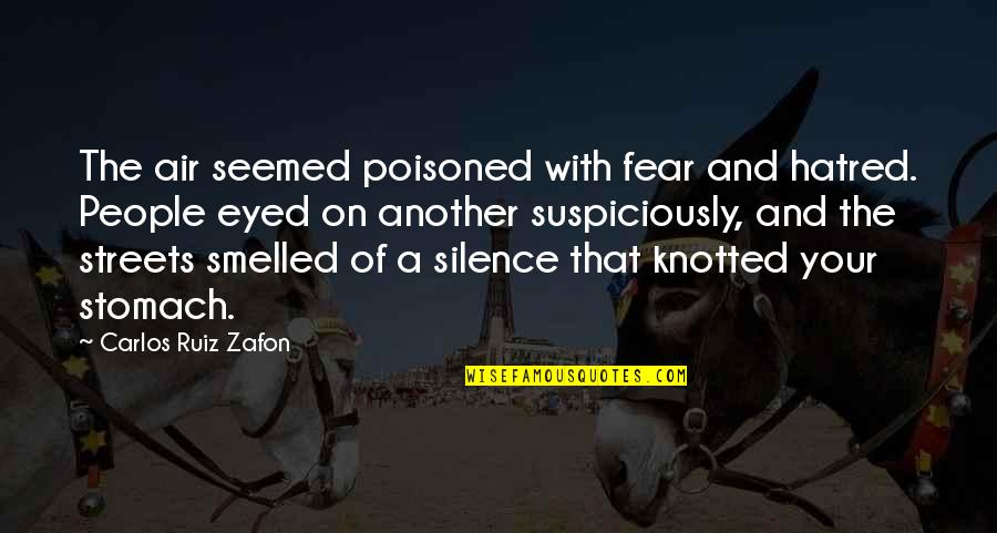 Carlos Ruiz Quotes By Carlos Ruiz Zafon: The air seemed poisoned with fear and hatred.