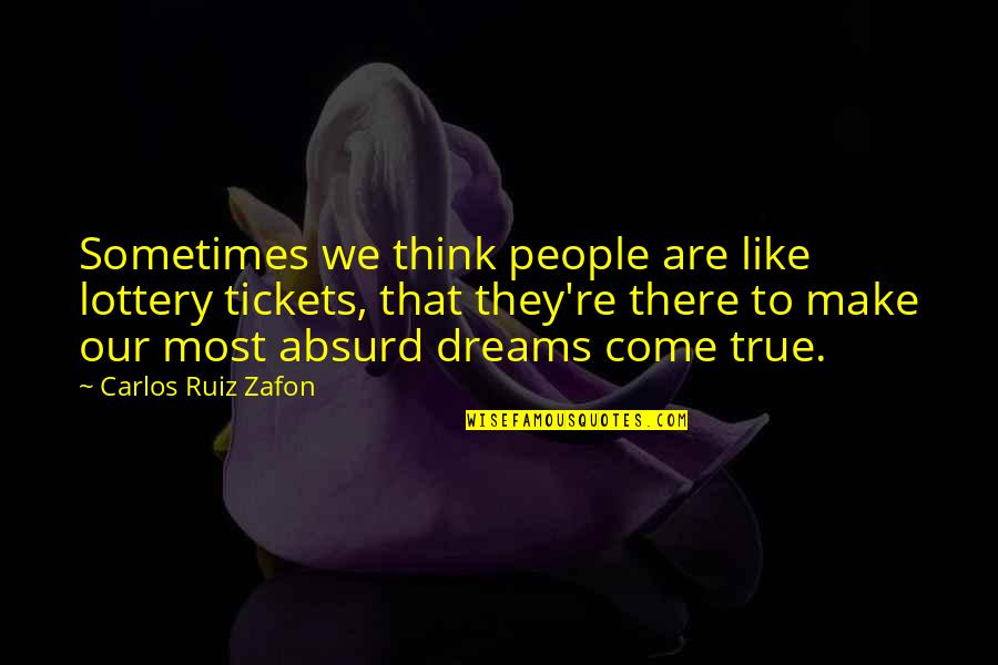 Carlos Ruiz Quotes By Carlos Ruiz Zafon: Sometimes we think people are like lottery tickets,