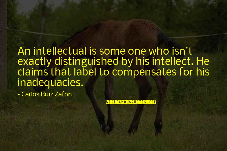 Carlos Ruiz Quotes By Carlos Ruiz Zafon: An intellectual is some one who isn't exactly