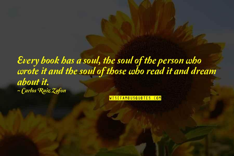 Carlos Ruiz Quotes By Carlos Ruiz Zafon: Every book has a soul, the soul of