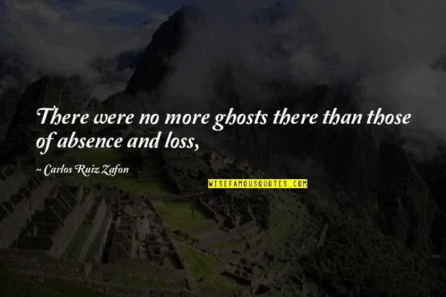 Carlos Ruiz Quotes By Carlos Ruiz Zafon: There were no more ghosts there than those