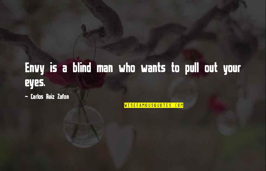 Carlos Ruiz Quotes By Carlos Ruiz Zafon: Envy is a blind man who wants to