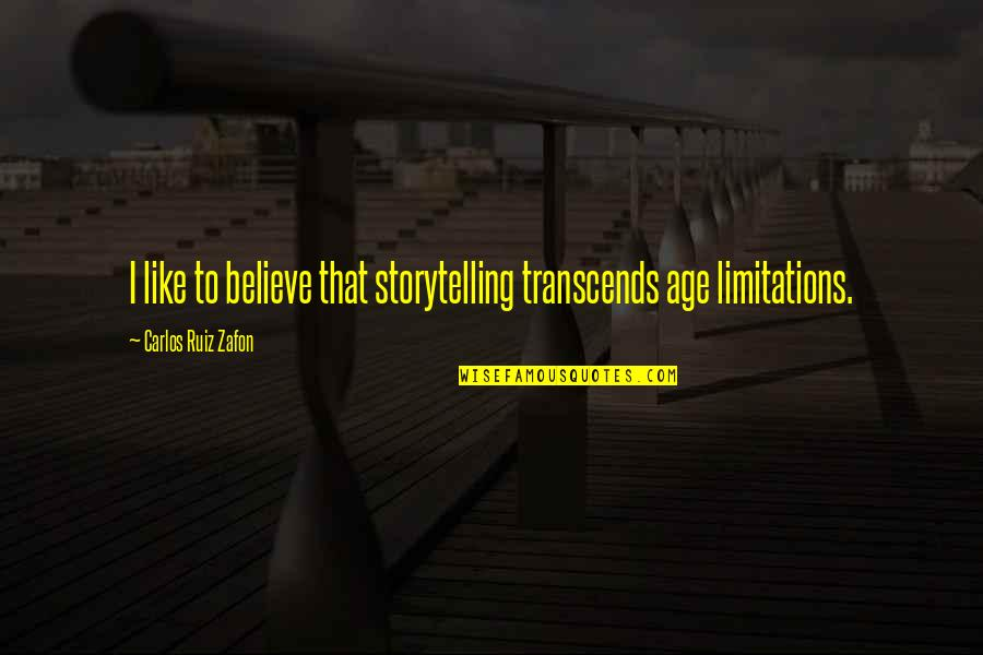 Carlos Ruiz Quotes By Carlos Ruiz Zafon: I like to believe that storytelling transcends age