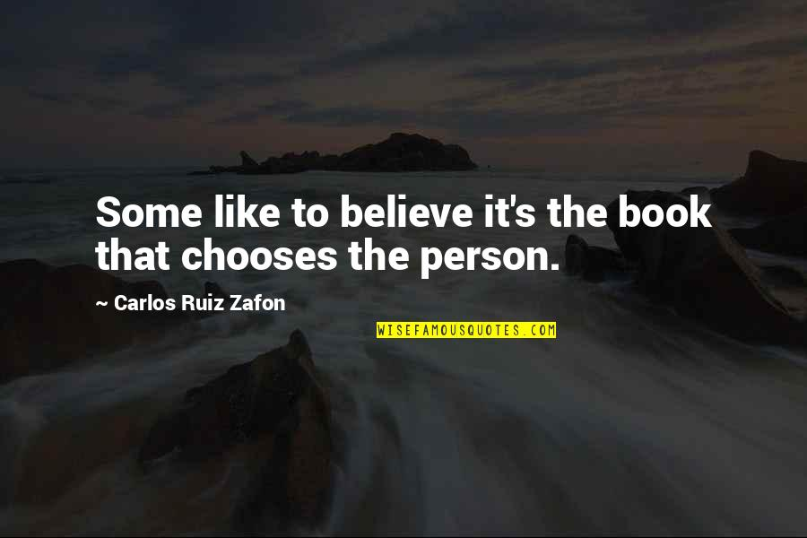 Carlos Ruiz Quotes By Carlos Ruiz Zafon: Some like to believe it's the book that