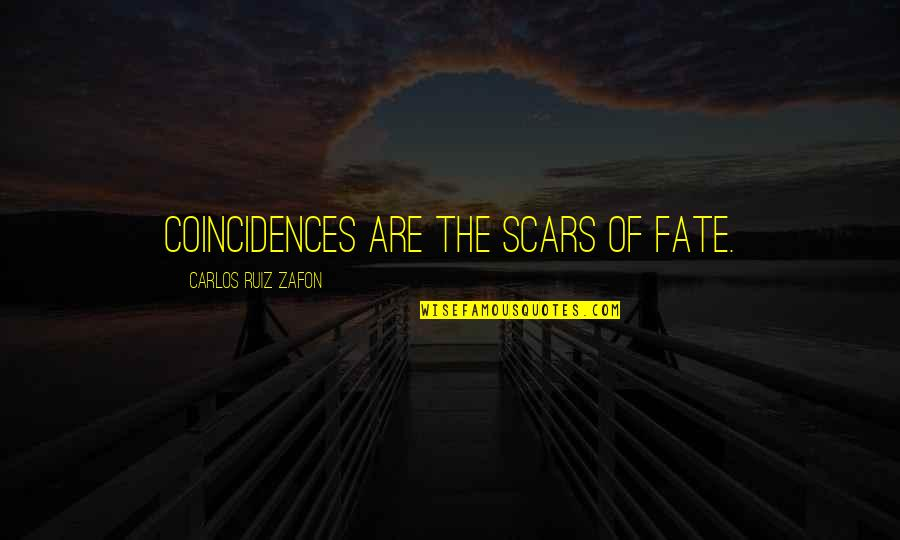 Carlos Ruiz Quotes By Carlos Ruiz Zafon: Coincidences are the scars of fate.