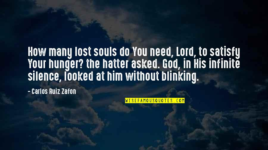 Carlos Ruiz Quotes By Carlos Ruiz Zafon: How many lost souls do You need, Lord,