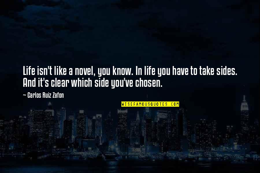 Carlos Ruiz Quotes By Carlos Ruiz Zafon: Life isn't like a novel, you know. In