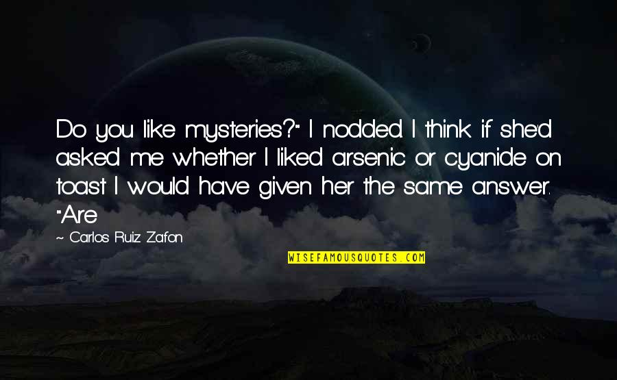 "Carlos Ruiz Quotes By Carlos Ruiz Zafon: Do you like mysteries?"" I nodded. I think"