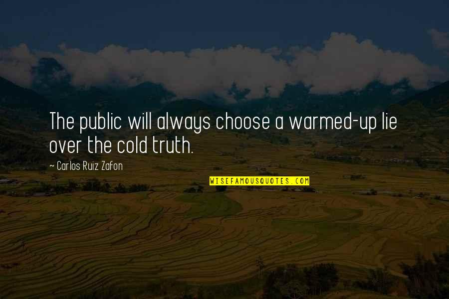 Carlos Ruiz Quotes By Carlos Ruiz Zafon: The public will always choose a warmed-up lie