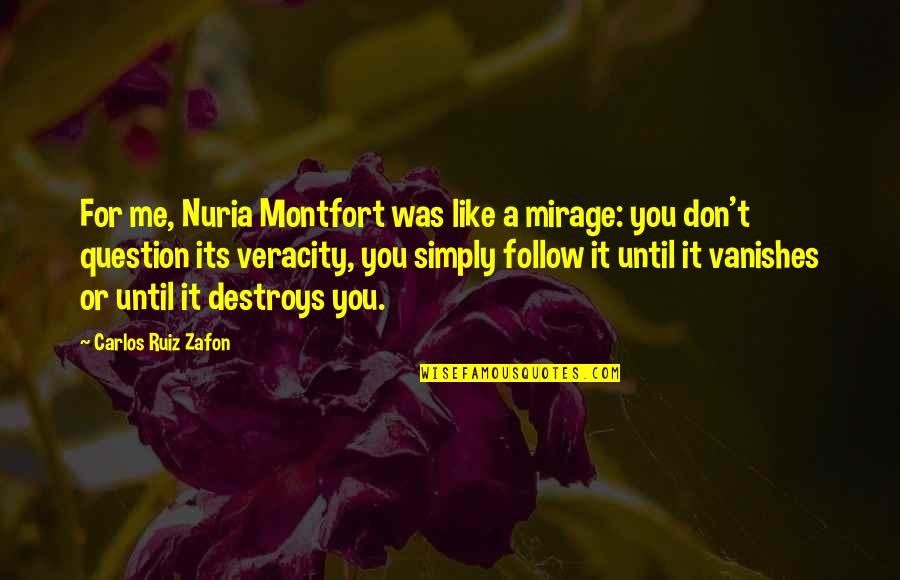 Carlos Ruiz Quotes By Carlos Ruiz Zafon: For me, Nuria Montfort was like a mirage: