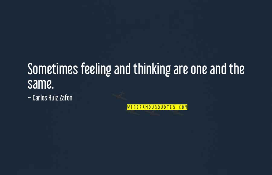 Carlos Ruiz Quotes By Carlos Ruiz Zafon: Sometimes feeling and thinking are one and the