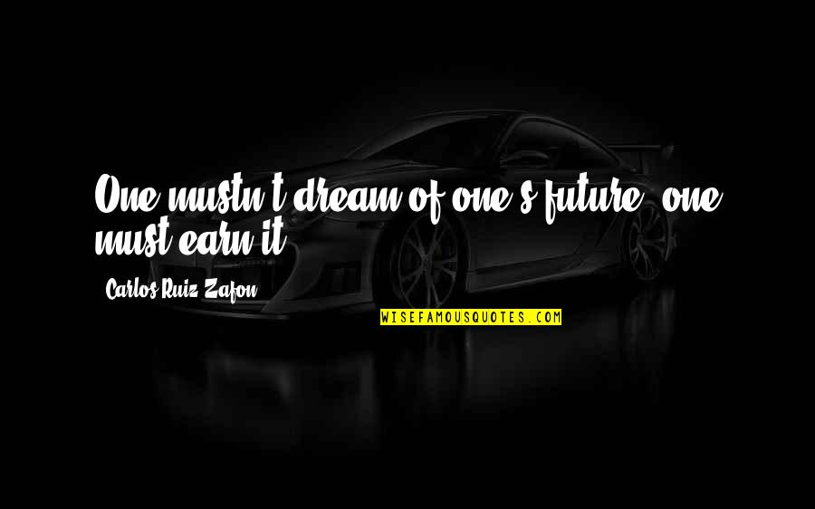 Carlos Ruiz Quotes By Carlos Ruiz Zafon: One mustn't dream of one's future; one must