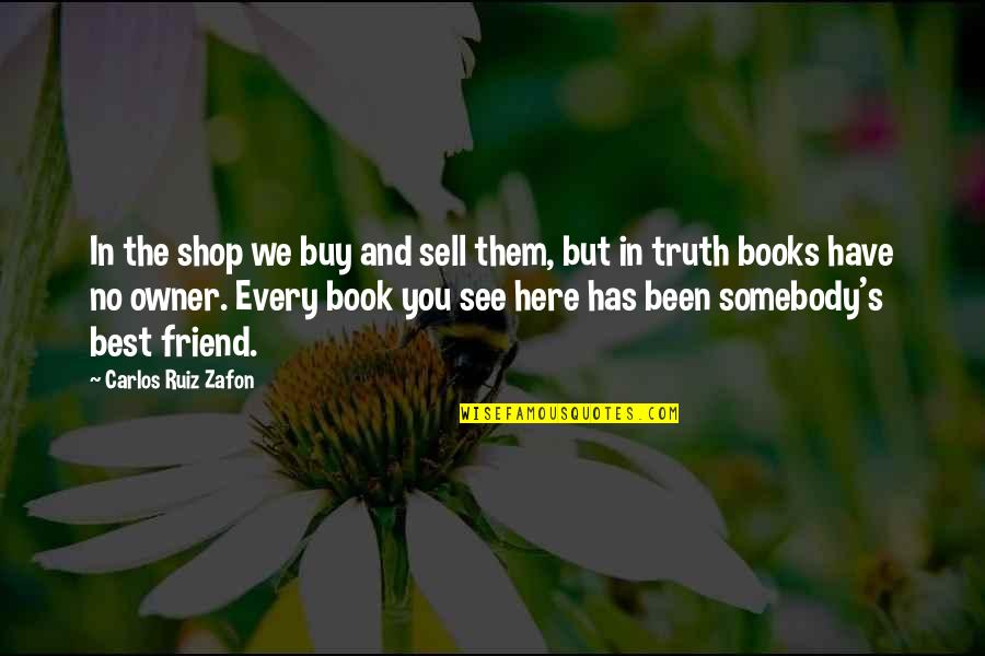Carlos Ruiz Quotes By Carlos Ruiz Zafon: In the shop we buy and sell them,