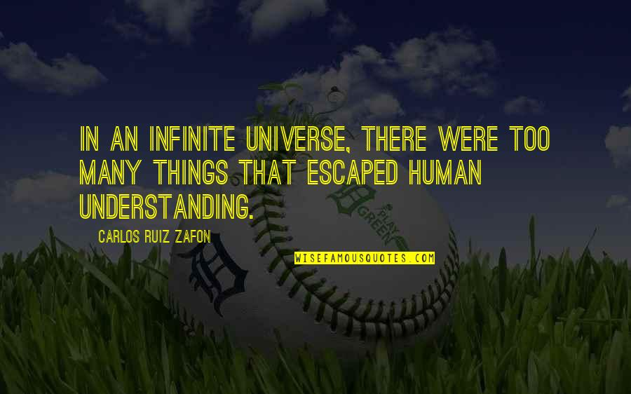 Carlos Ruiz Quotes By Carlos Ruiz Zafon: In an infinite universe, there were too many
