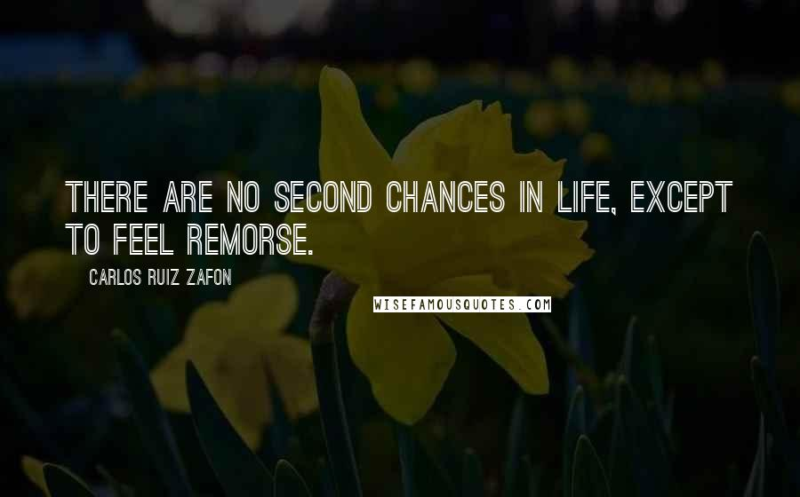 Carlos Ruiz Zafon quotes: There are no second chances in life, except to feel remorse.