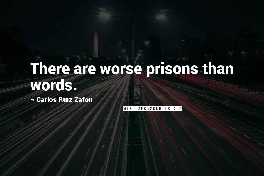 Carlos Ruiz Zafon quotes: There are worse prisons than words.
