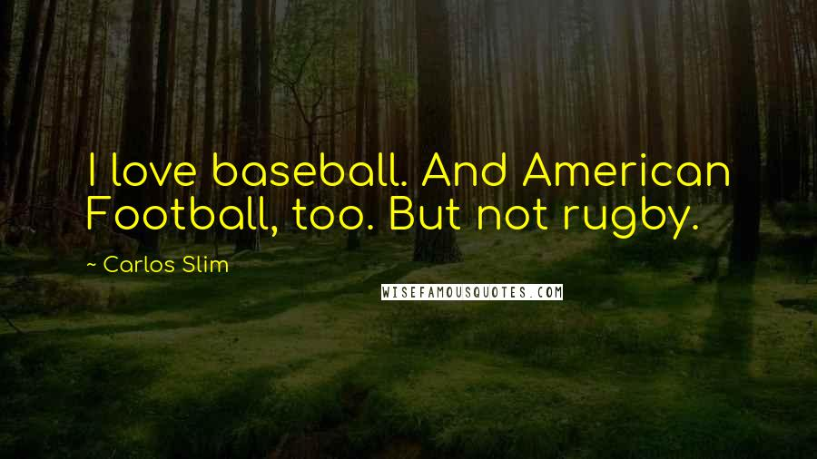 Carlos Slim quotes: I love baseball. And American Football, too. But not rugby.