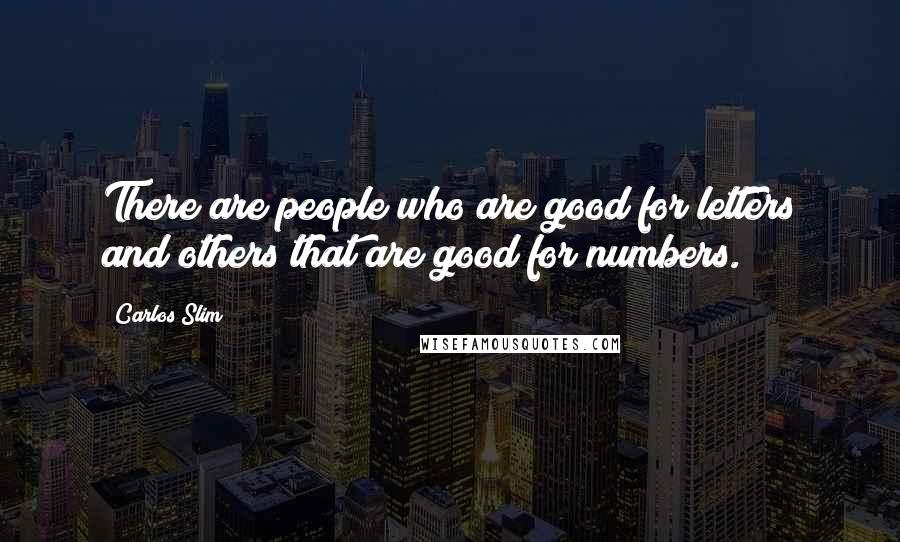 Carlos Slim quotes: There are people who are good for letters and others that are good for numbers.