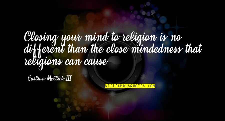Carlton Mellick Iii Quotes By Carlton Mellick III: Closing your mind to religion is no different
