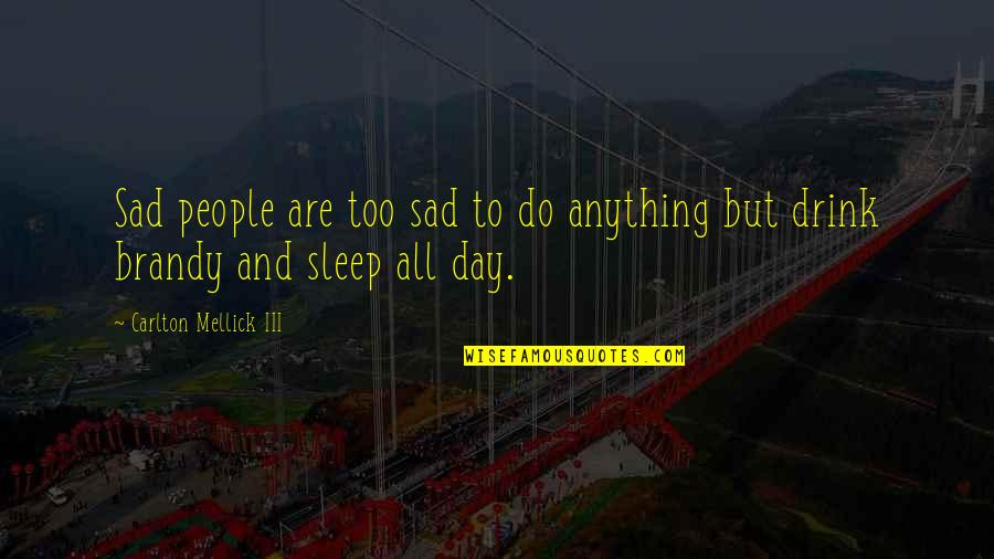 Carlton Mellick Iii Quotes By Carlton Mellick III: Sad people are too sad to do anything
