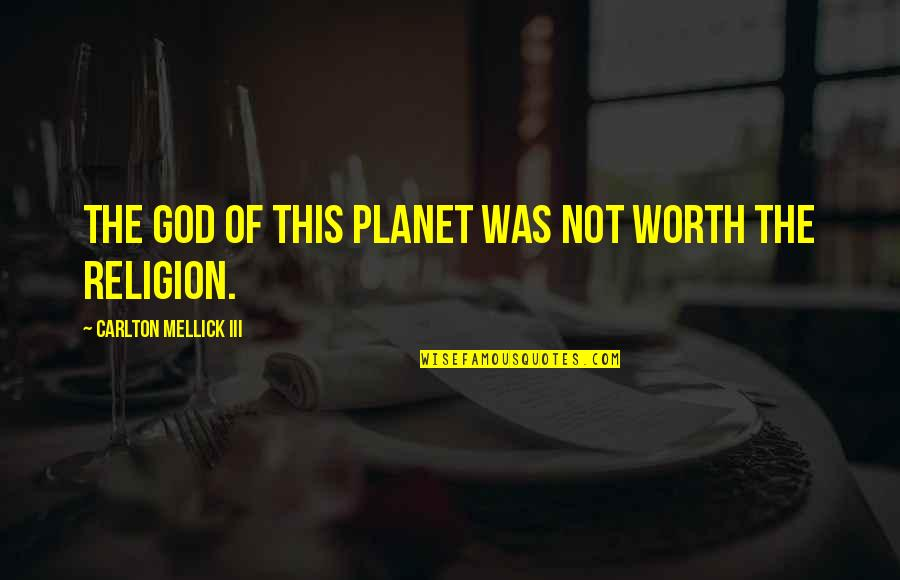 Carlton Mellick Iii Quotes By Carlton Mellick III: The God of this planet was not worth