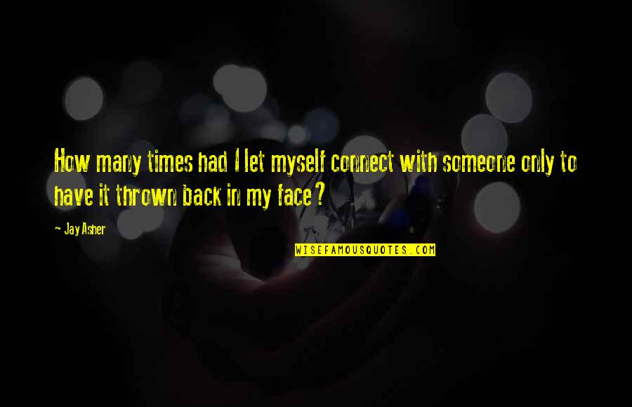 Carly Mkr Quotes By Jay Asher: How many times had I let myself connect