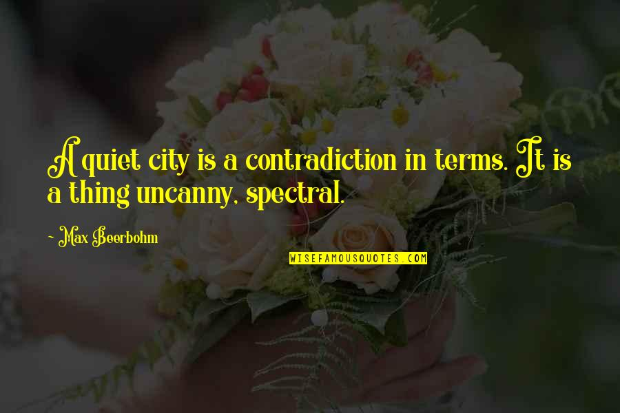 Carly Mkr Quotes By Max Beerbohm: A quiet city is a contradiction in terms.