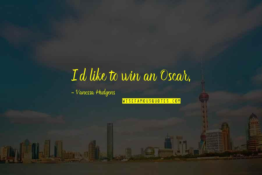 Carly Mkr Quotes By Vanessa Hudgens: I'd like to win an Oscar.