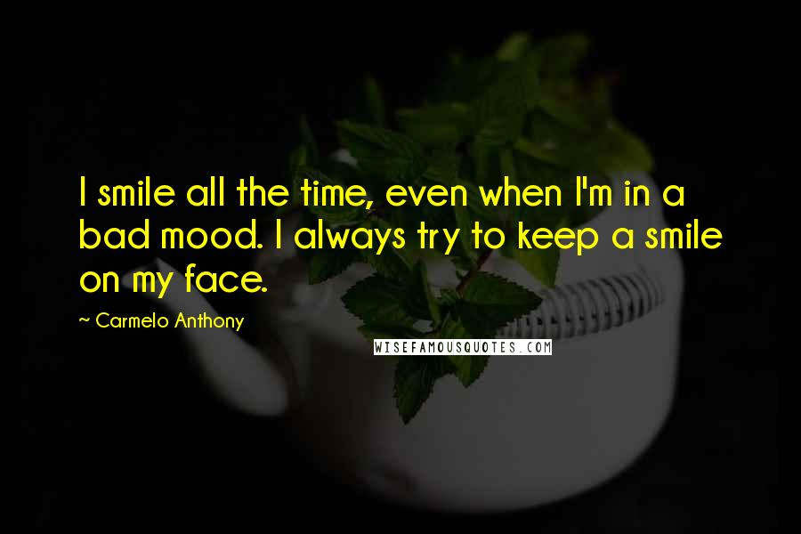 Carmelo Anthony quotes: I smile all the time, even when I'm in a bad mood. I always try to keep a smile on my face.